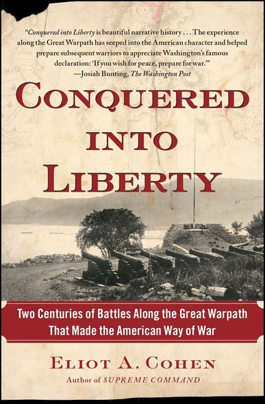 Conquered into Liberty : Two Centuries of Battles along the Great Warpath that Made the American Way of War