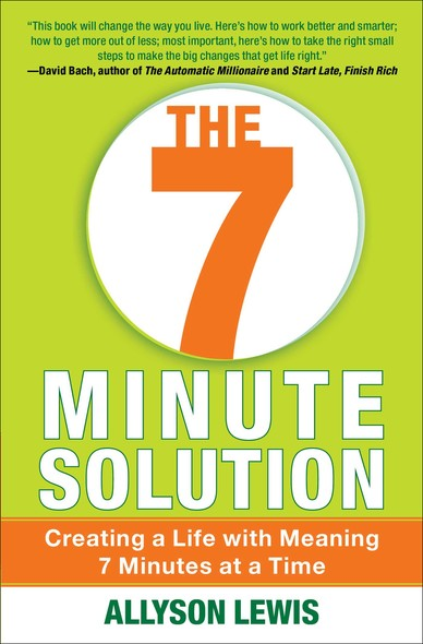 The 7 Minute Solution : Creating a Life with Meaning 7 Minutes at a Time