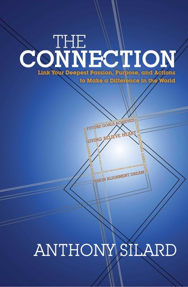 The Connection : Link Your Deepest Passion, Purpose, and Actions to Make a Difference in the World