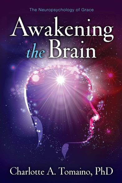 Awakening the Brain : The Neuropsychology of Grace