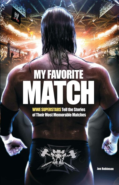 My Favorite Match : WWE Superstars Tell the Stories of Their Most Memorable Matches