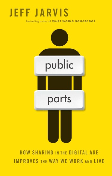 Public Parts : How Sharing in the Digital Age Improves the Way We Work and Live
