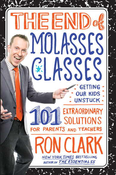 The End of Molasses Classes : Getting Our Kids Unstuck--101 Extraordinary Solutions for Parents and Teachers