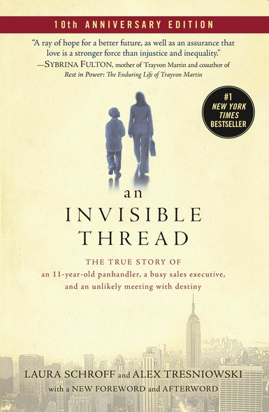 An Invisible Thread : The True Story of an 11-Year-Old Panhandler, a Busy Sales Executive, and an Unlikely Meeting with Destiny