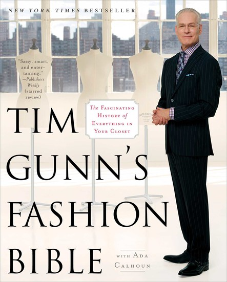 Tim Gunn's Fashion Bible : The Fascinating History of Everything in Your Closet