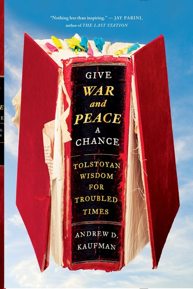 Give War and Peace a Chance : Tolstoyan Wisdom for Troubled Times