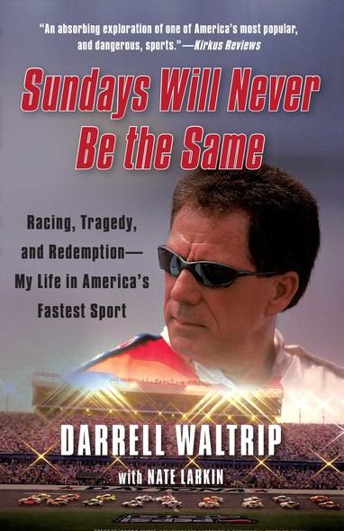 Sundays Will Never Be the Same : Racing, Tragedy, and Redemption--My Life in America's Fastest Sport