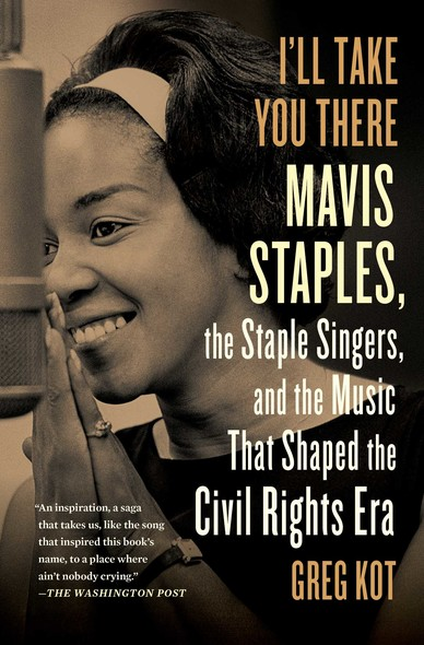 I'll Take You There : Mavis Staples, the Staple Singers, and the March up Freedom's Highway