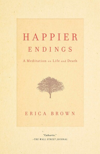 Happier Endings : A Meditation on Life and Death
