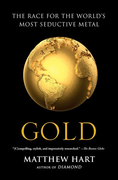 Gold : The Race for the World's Most Seductive Metal