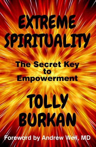 Extreme Spirituality : The Secret Key to Empowerment