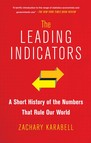 The Leading Indicators : A Short History of the Numbers That Rule Our World