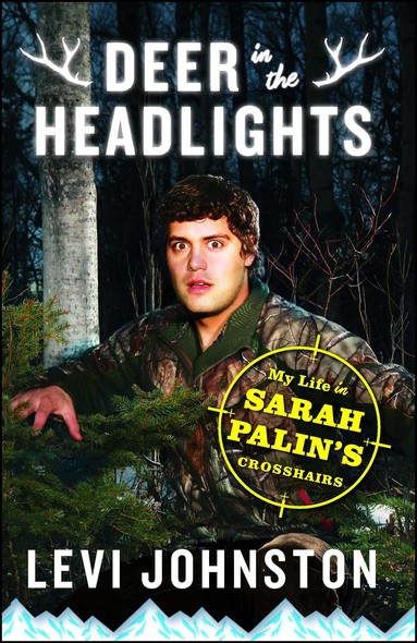 Deer in the Headlights : My Life in Sarah Palin's Crosshairs