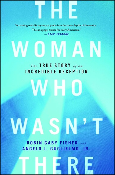 The Woman Who Wasn't There : The True Story of an Incredible Deception