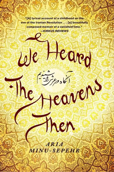 We Heard the Heavens Then : A Memoir of Iran
