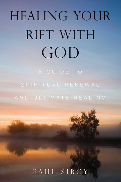 Healing Your Rift with God : A Guide to Spiritual Renewal and Ultimate Healing