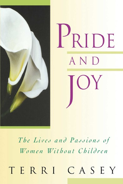 Pride And Joy : The Lives And Passions Of Women Without Children