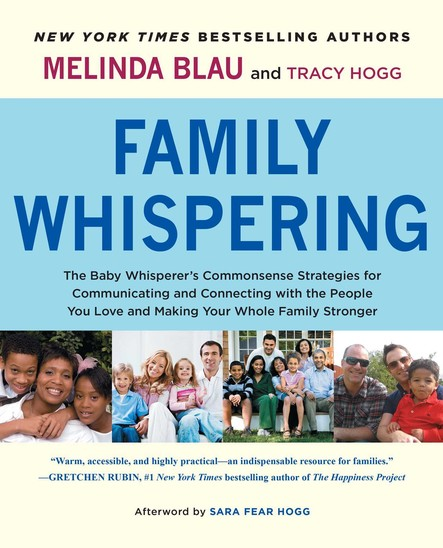 Family Whispering : The Baby Whisperer's Commonsense Strategies for Communicating and Connecting with the People You Love and Making Your Whole Family Stronger