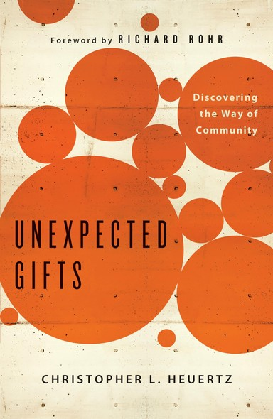 Unexpected Gifts : Discovering the Way of Community