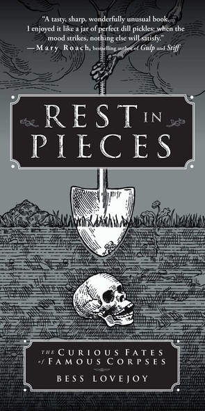 Rest in Pieces : The Curious Fates of Famous Corpses