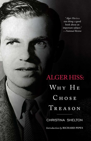 Alger Hiss : Why He Chose Treason