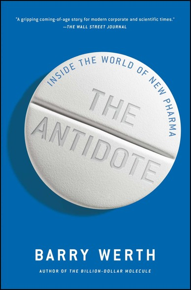 The Antidote : Inside the World of New Pharma