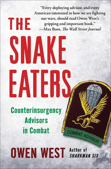 The Snake Eaters : Counterinsurgency Advisors in Combat