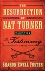 The Resurrection of Nat Turner, Part 2: The Testimony : A Novel