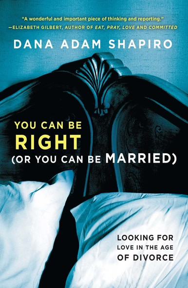 You Can Be Right (or You Can Be Married) : Looking for Love in the Age of Divorce
