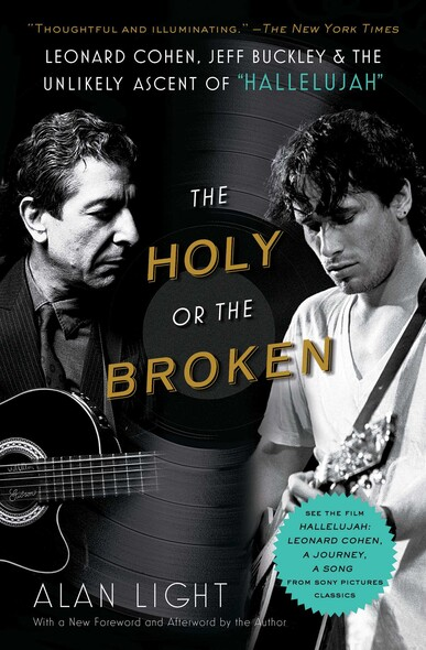 "The Holy or the Broken : Leonard Cohen, Jeff Buckley, and the Unlikely Ascent of ""Hallelujah"""