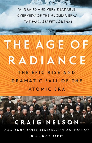 The Age of Radiance : The Epic Rise and Dramatic Fall of the Atomic Era