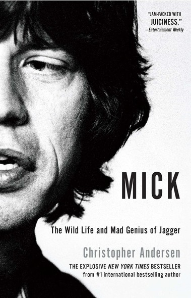 Mick : The Wild Life and Mad Genius of Jagger