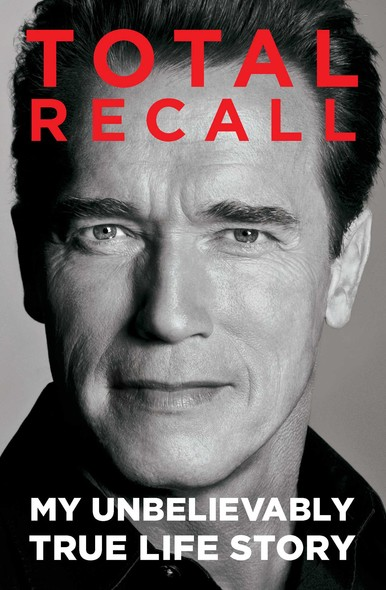 Total Recall : My Unbelievably True Life Story