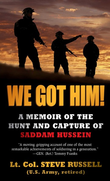 We Got Him! : A Memoir of the Hunt and Capture of Saddam Hussein