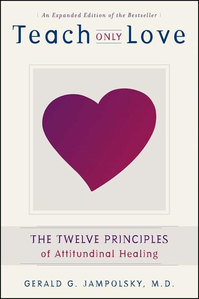 Teach Only Love : The Twelve Principles of Attitudinal Healing