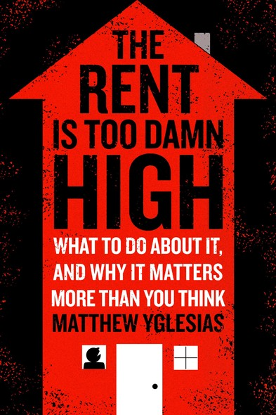The Rent Is Too Damn High : What To Do About It, And Why It Matters More Than You Think