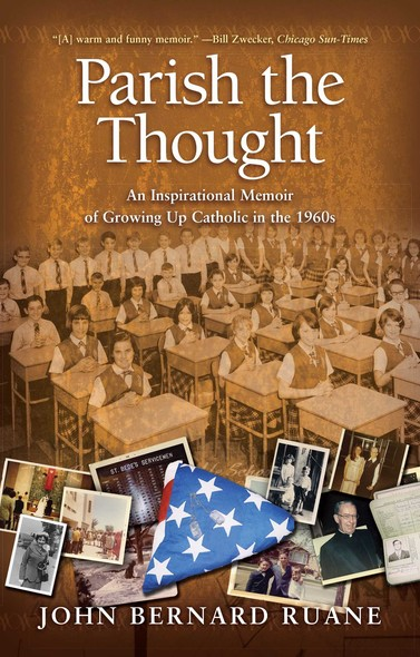 Parish the Thought : An Inspirational Memoir of Growing Up Catholic in