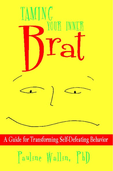Taming Your Inner Brat : A Guide for Transforming Self-Defeating Behavior