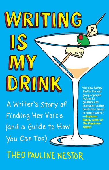 Writing Is My Drink : A Writer's Story of Finding Her Voice (and a Guide to How You Can Too)