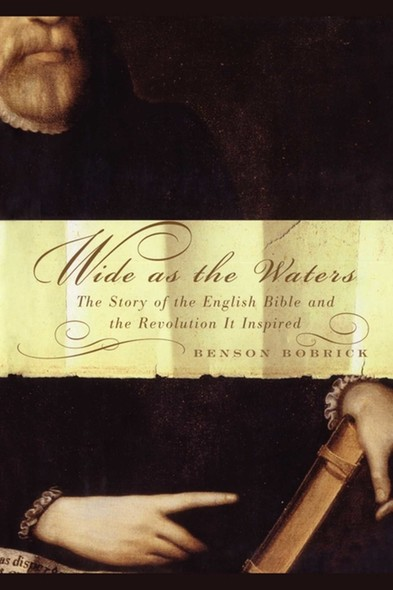 Wide As the Waters : The Story of the English Bible and the Revolution