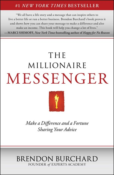 The Millionaire Messenger : Make a Difference and a Fortune Sharing Your Advice