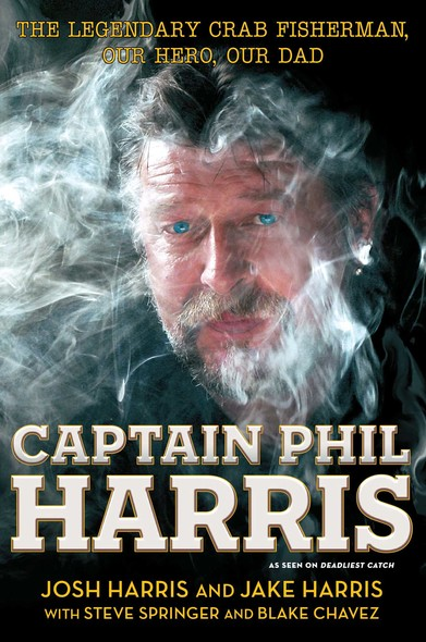 Captain Phil Harris : The Legendary Crab Fisherman, Our Hero, Our Dad