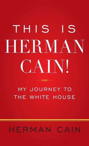 This Is Herman Cain! : My Journey to the White House