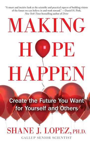 Making Hope Happen : Create the Future You Want for Yourself and Others