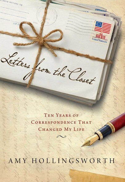 Letters from the Closet : Ten Years of Correspondence That Changed My Life