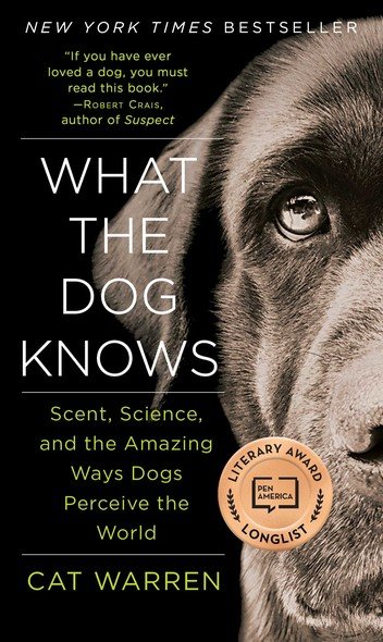 What the Dog Knows : The Science and Wonder of Working Dogs
