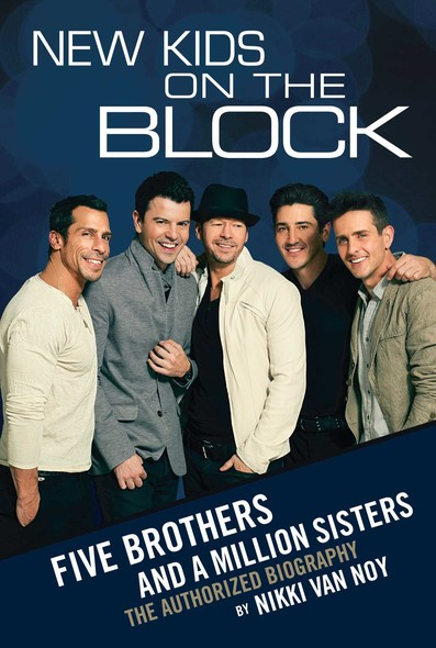 New Kids on the Block : Five Brothers and a Million Sisters