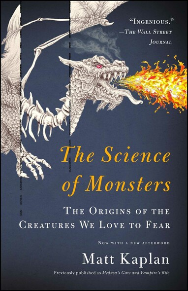 The Science of Monsters : The Origins of the Creatures We Love to Fear
