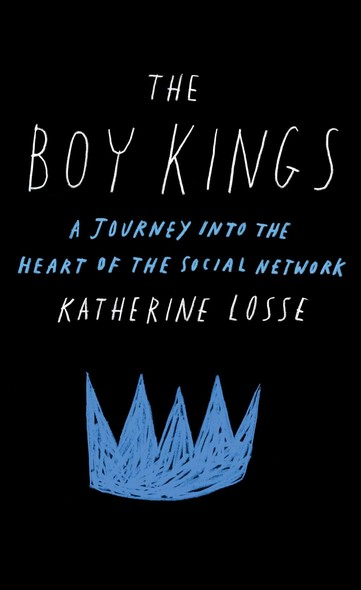 The Boy Kings : A Journey into the Heart of the Social Network