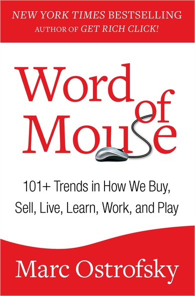 Word of Mouse : 101+ Trends in How We Buy, Sell, Live, Learn, Work, and Play
